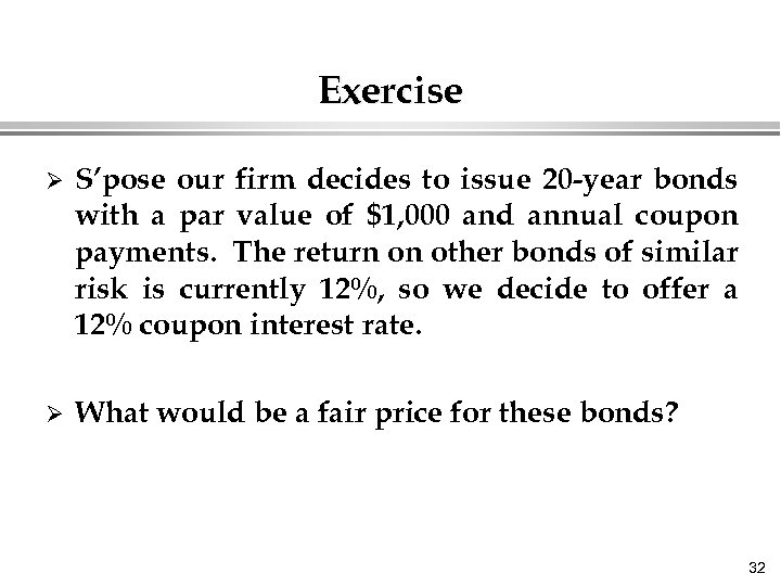 Exercise Ø S'pose our firm decides to issue 20 -year bonds with a par