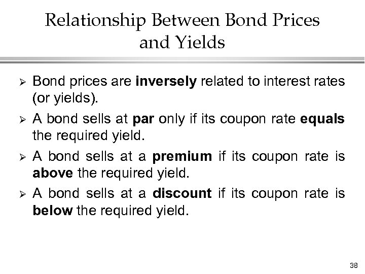 Relationship Between Bond Prices and Yields Ø Ø Bond prices are inversely related to