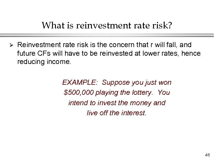 What is reinvestment rate risk? Ø Reinvestment rate risk is the concern that r