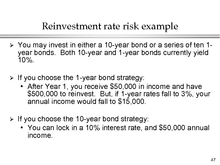 Reinvestment rate risk example Ø You may invest in either a 10 -year bond