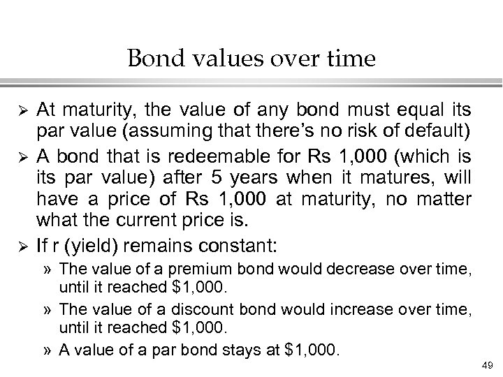 Bond values over time Ø Ø Ø At maturity, the value of any bond