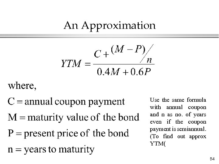 An Approximation Use the same formula with annual coupon and n as no. of