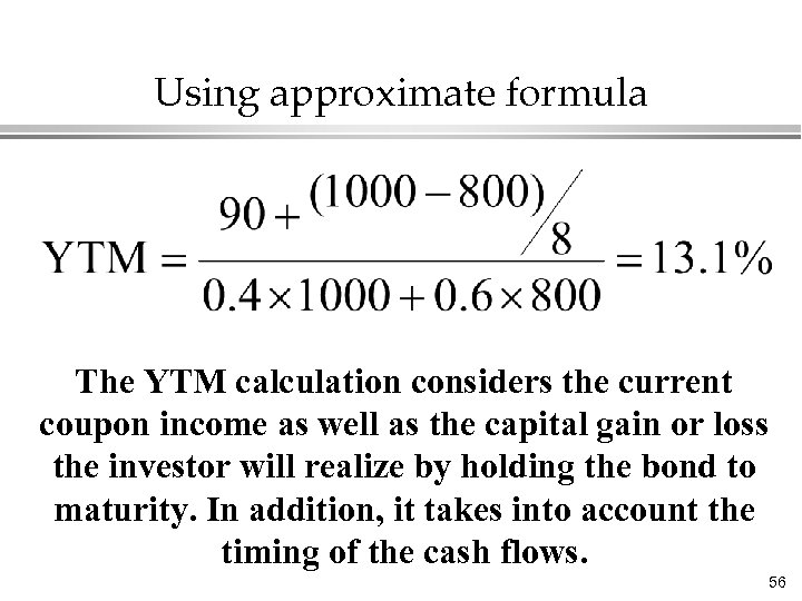 Using approximate formula The YTM calculation considers the current coupon income as well as