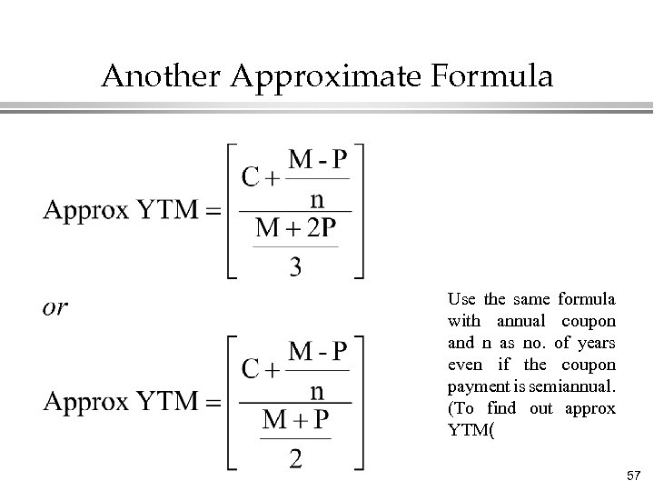 Another Approximate Formula Use the same formula with annual coupon and n as no.