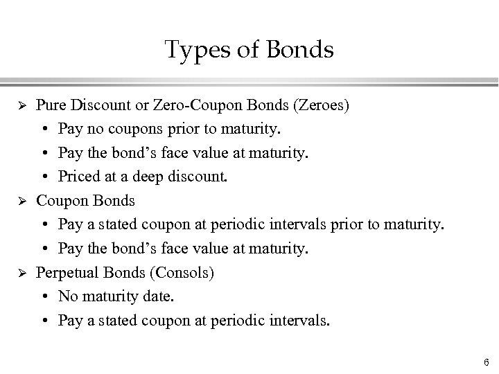 Types of Bonds Ø Ø Ø Pure Discount or Zero-Coupon Bonds (Zeroes) • Pay