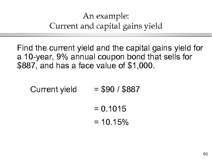 An example: Current and capital gains yield Find the current yield and the capital