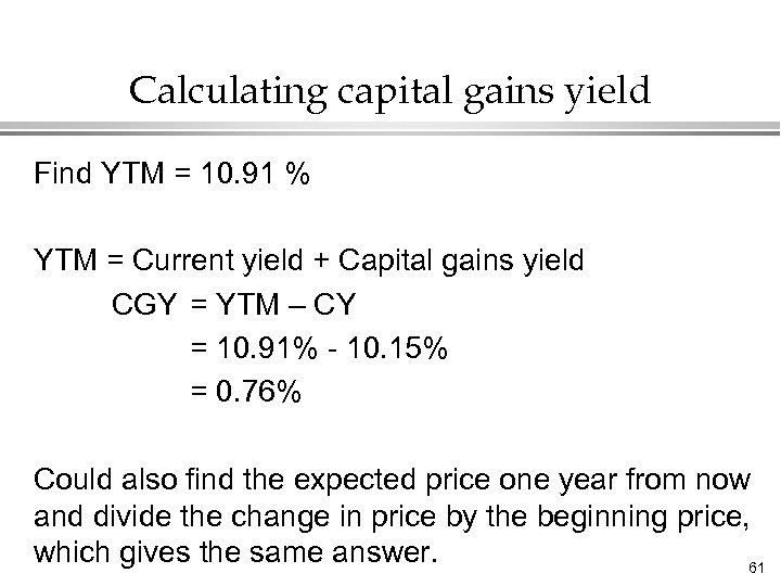 Calculating capital gains yield Find YTM = 10. 91 % YTM = Current yield