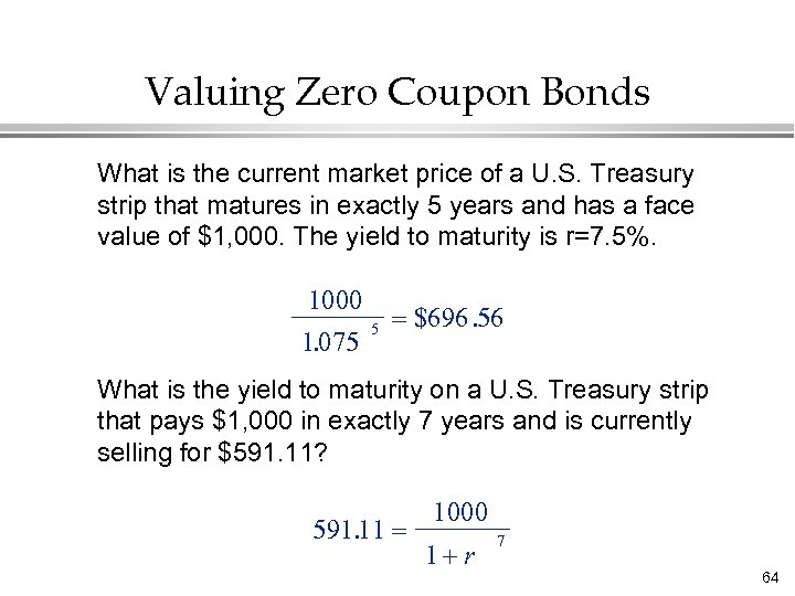 Valuing Zero Coupon Bonds What is the current market price of a U. S.
