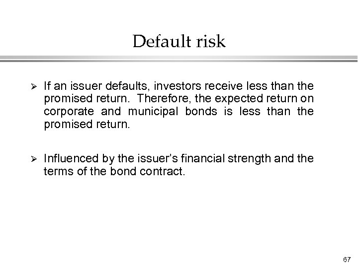Default risk Ø If an issuer defaults, investors receive less than the promised return.