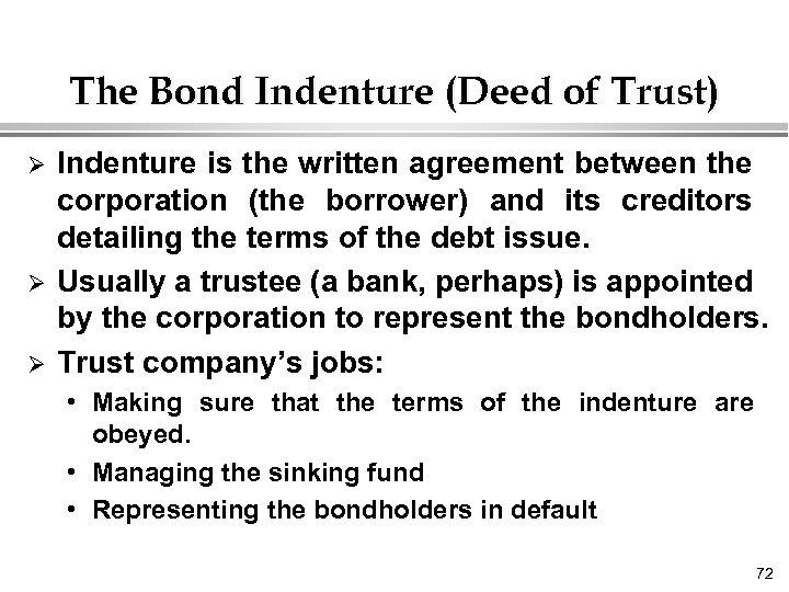 The Bond Indenture (Deed of Trust) Ø Ø Ø Indenture is the written agreement