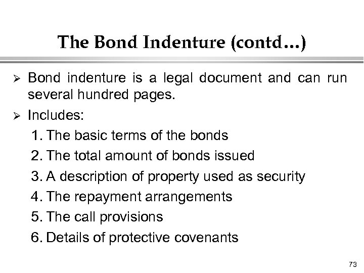 The Bond Indenture (contd…) Ø Ø Bond indenture is a legal document and can