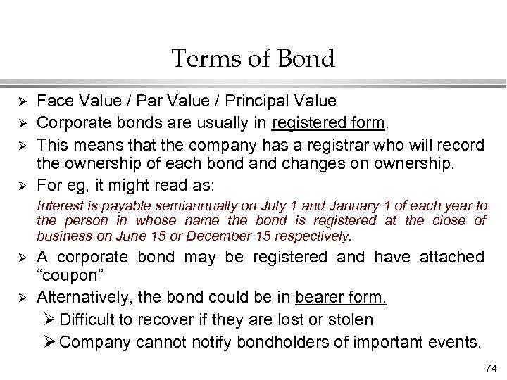Terms of Bond Ø Ø Face Value / Par Value / Principal Value Corporate