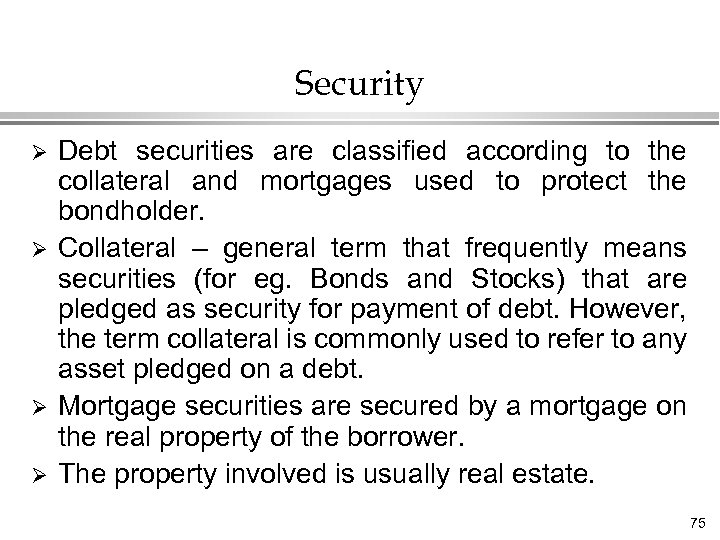 Security Ø Ø Debt securities are classified according to the collateral and mortgages used