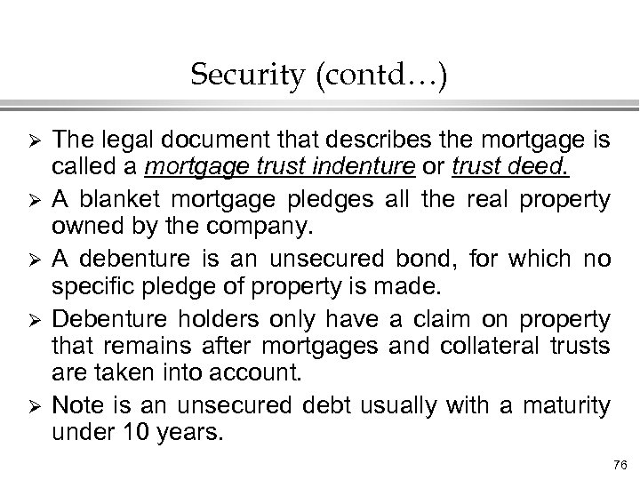 Security (contd…) Ø Ø Ø The legal document that describes the mortgage is called
