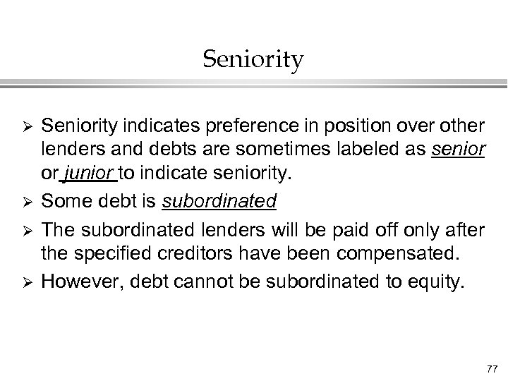 Seniority Ø Ø Seniority indicates preference in position over other lenders and debts are