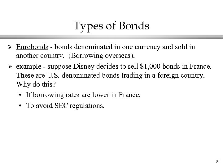 Types of Bonds Ø Ø Eurobonds - bonds denominated in one currency and sold
