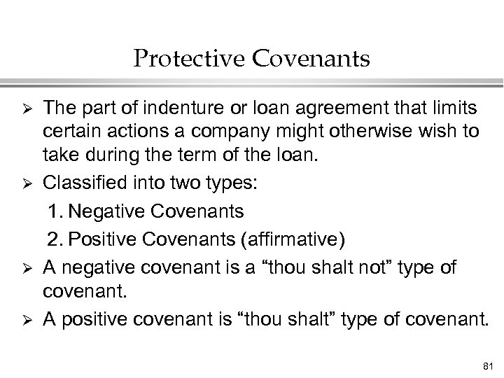 Protective Covenants Ø Ø The part of indenture or loan agreement that limits certain