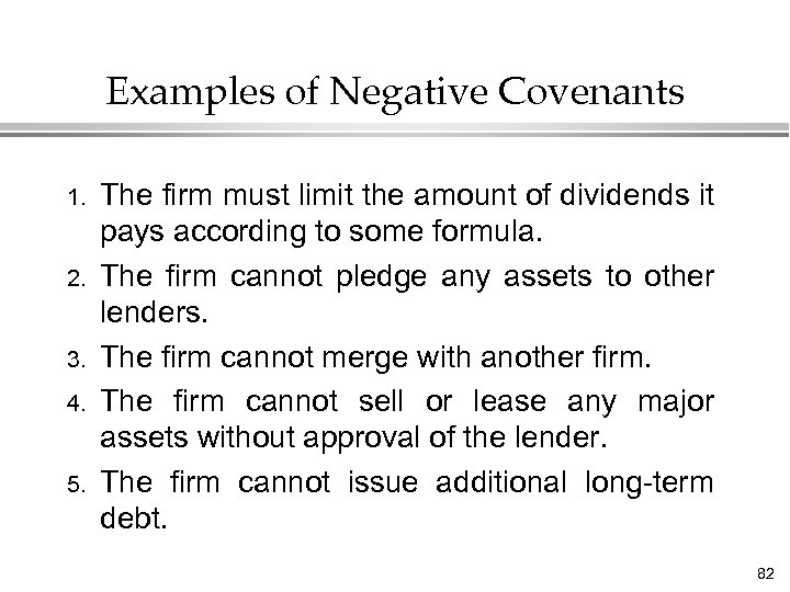 Examples of Negative Covenants 1. 2. 3. 4. 5. The firm must limit the