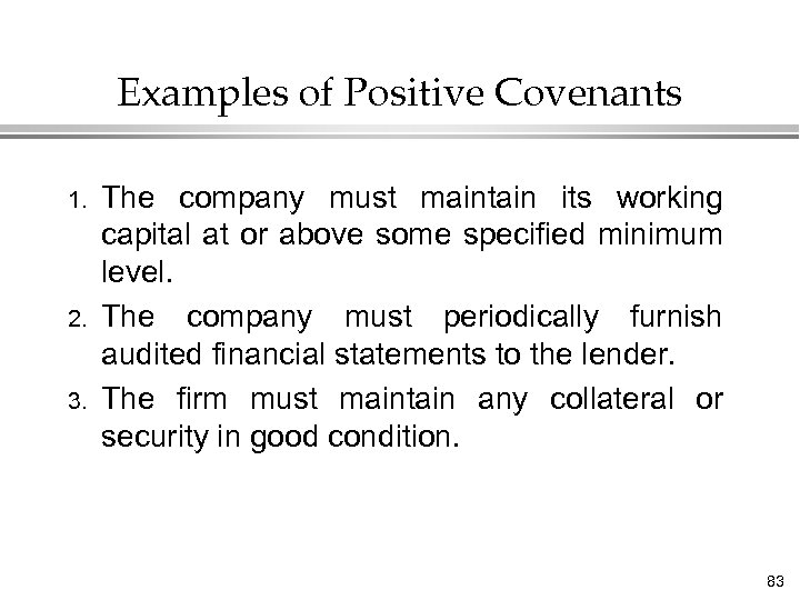 Examples of Positive Covenants 1. 2. 3. The company must maintain its working capital