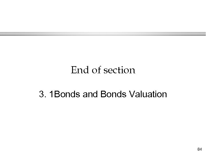 End of section 3. 1 Bonds and Bonds Valuation 84