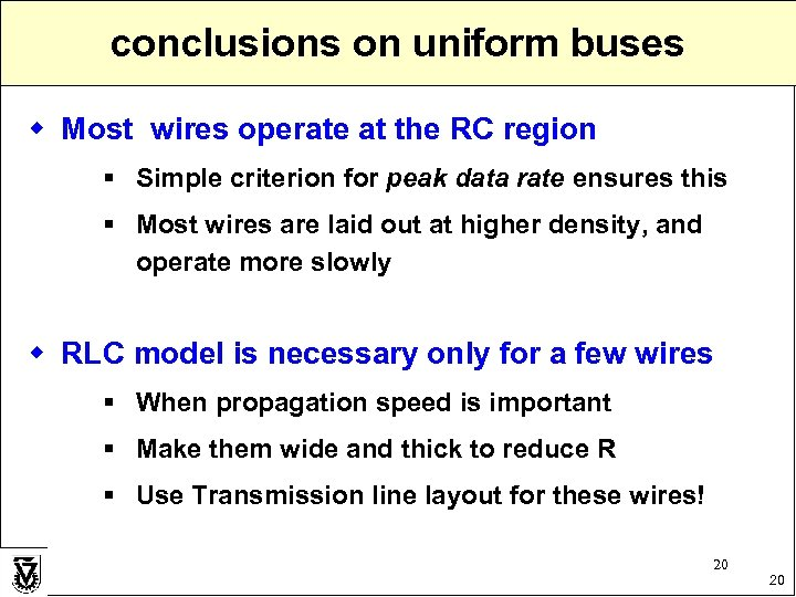 conclusions on uniform buses w Most wires operate at the RC region § Simple