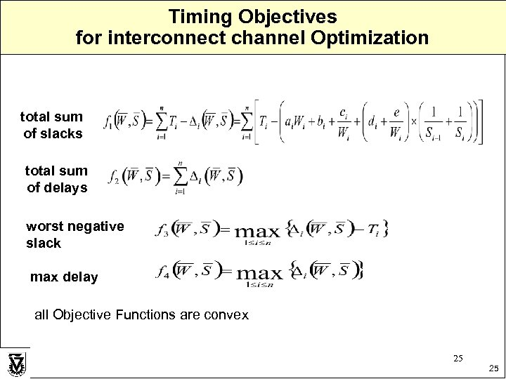 Timing Objectives for interconnect channel Optimization total sum of slacks total sum of delays
