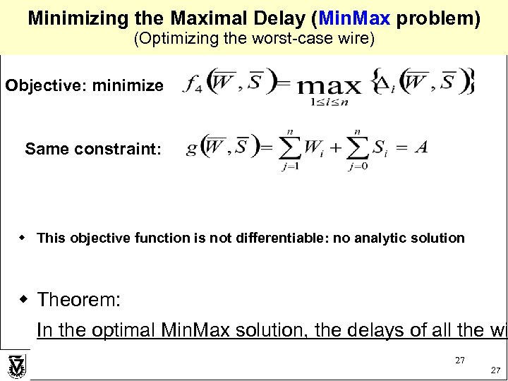 Minimizing the Maximal Delay (Min. Max problem) (Optimizing the worst-case wire) Objective: minimize Same