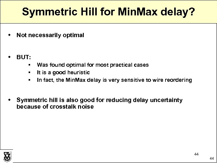 Symmetric Hill for Min. Max delay? w Not necessarily optimal w BUT: § §