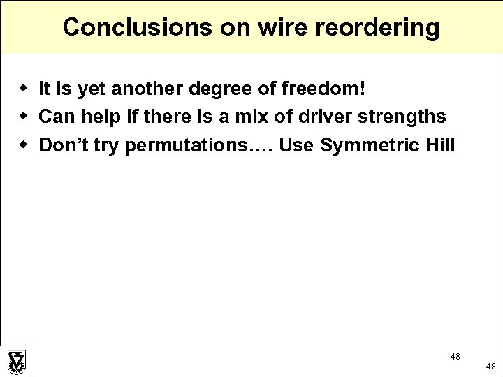Conclusions on wire reordering w It is yet another degree of freedom! w Can