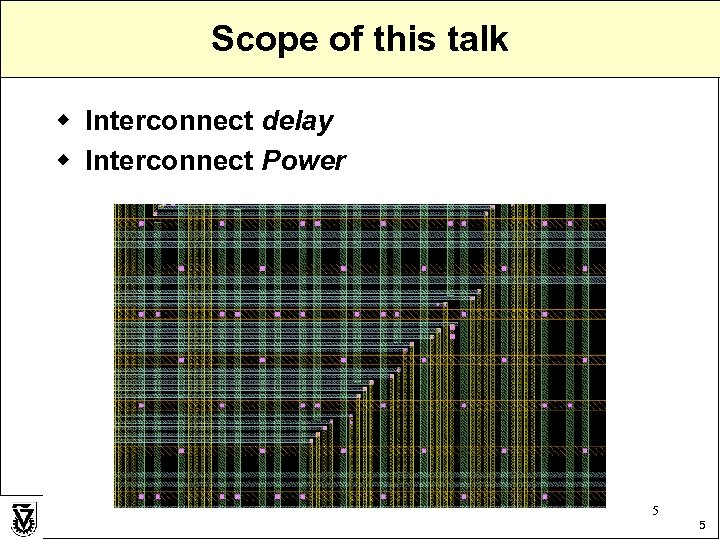 Scope of this talk w Interconnect delay w Interconnect Power 5 5