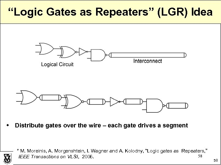 """Logic Gates as Repeaters"" (LGR) Idea w Distribute gates over the wire – each"