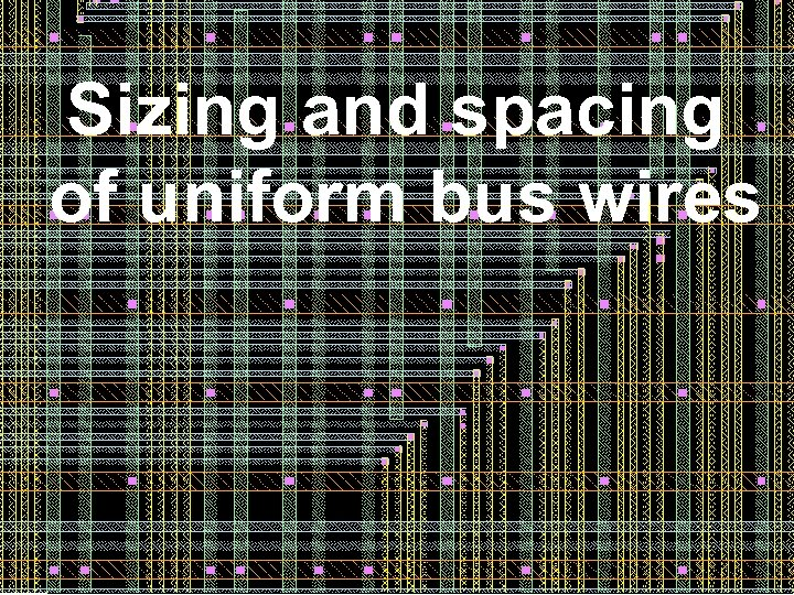Sizing and spacing of uniform bus wires 6 6