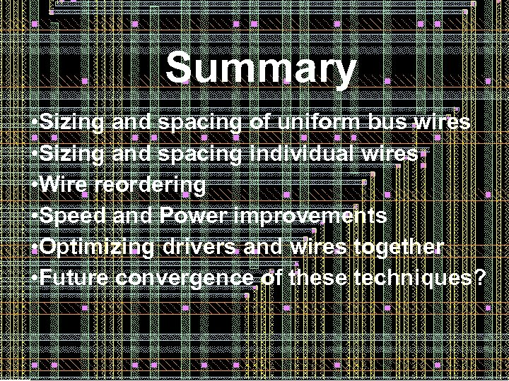 Summary • Sizing and spacing of uniform bus wires • Sizing and spacing individual