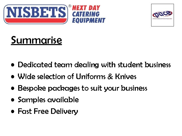 Summarise • • • Dedicated team dealing with student business Wide selection of Uniforms