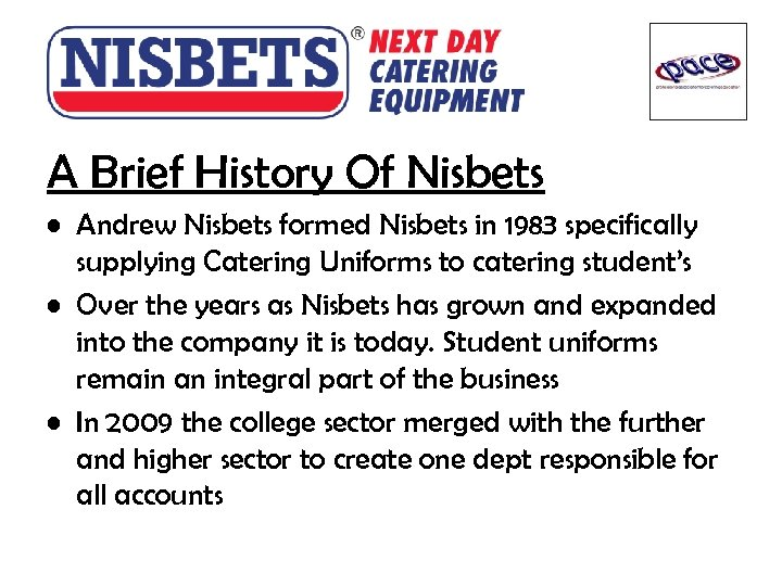 A Brief History Of Nisbets • Andrew Nisbets formed Nisbets in 1983 specifically supplying