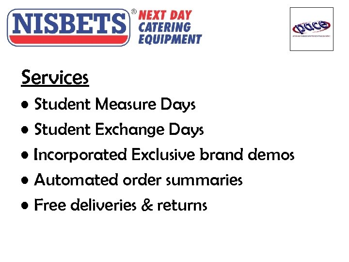 Services • Student Measure Days • Student Exchange Days • Incorporated Exclusive brand demos