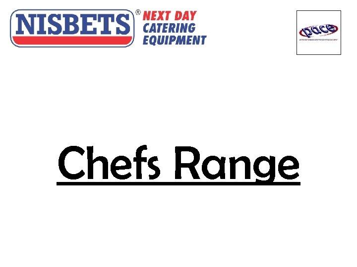 Chefs Range