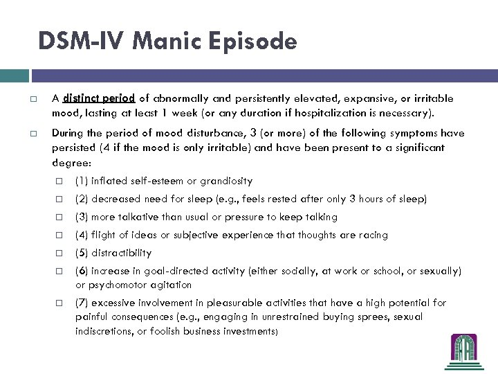 DSM-IV Manic Episode A distinct period of abnormally and persistently elevated, expansive, or irritable