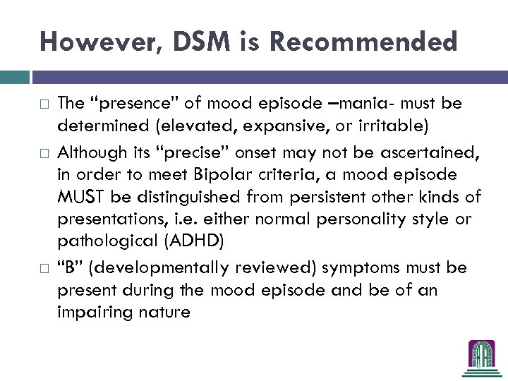 """However, DSM is Recommended The """"presence"""" of mood episode –mania- must be determined (elevated,"""