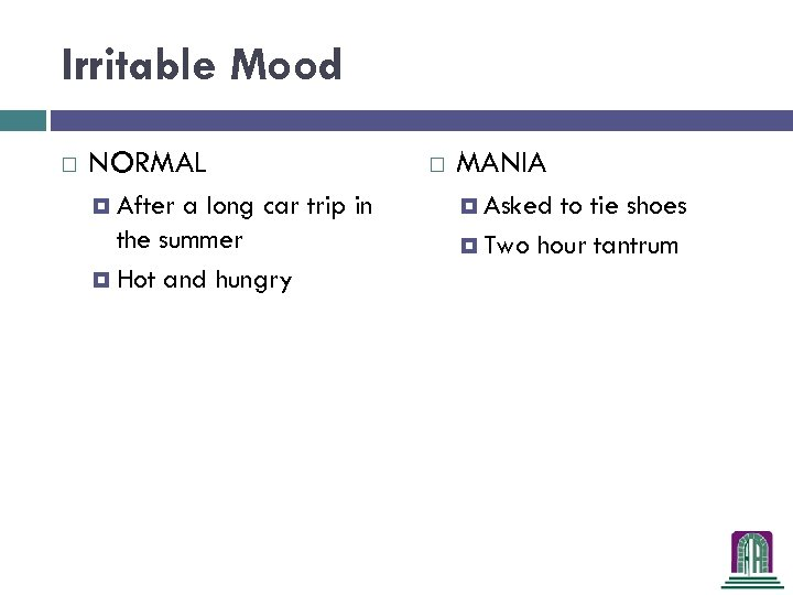 Irritable Mood NORMAL After a long car trip in the summer Hot and hungry