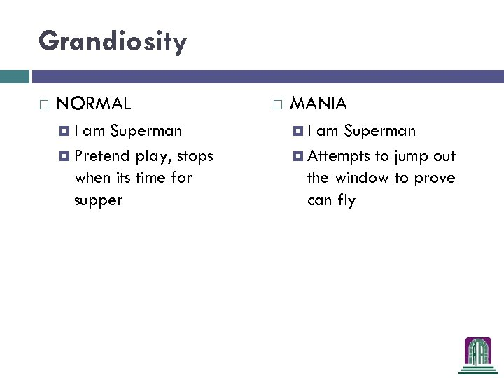 Grandiosity NORMAL I am Superman Pretend play, stops when its time for supper MANIA