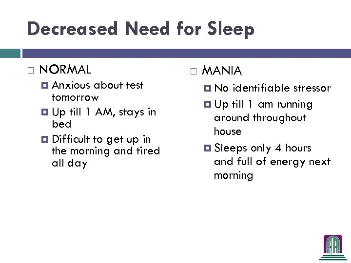 Decreased Need for Sleep NORMAL Anxious about test tomorrow Up till 1 AM, stays