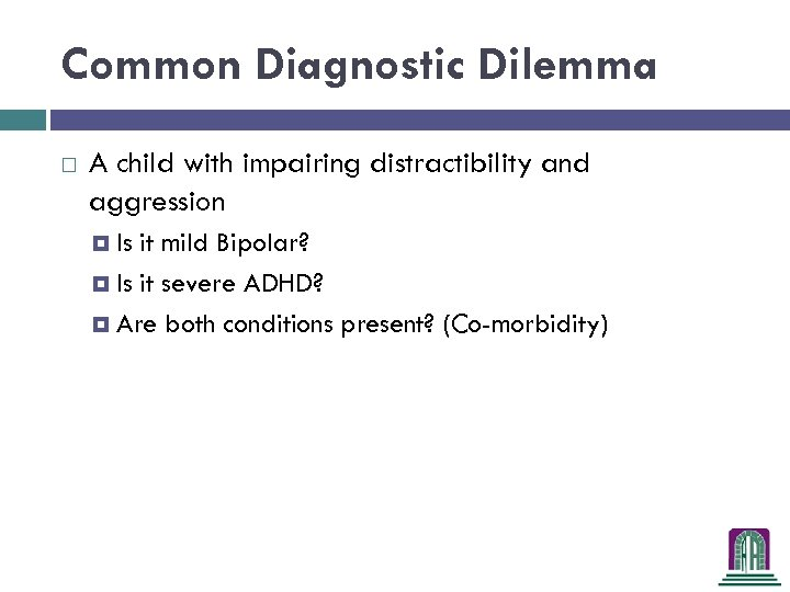 Common Diagnostic Dilemma A child with impairing distractibility and aggression Is it mild Bipolar?