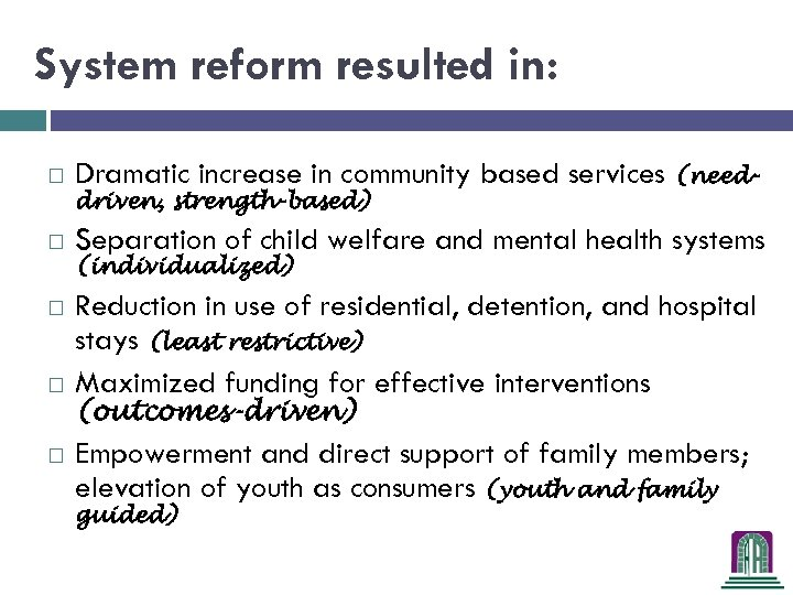 System reform resulted in: Dramatic increase in community based services (need- Separation of child