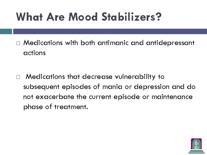What Are Mood Stabilizers? Medications with both antimanic and antidepressant actions Medications that decrease