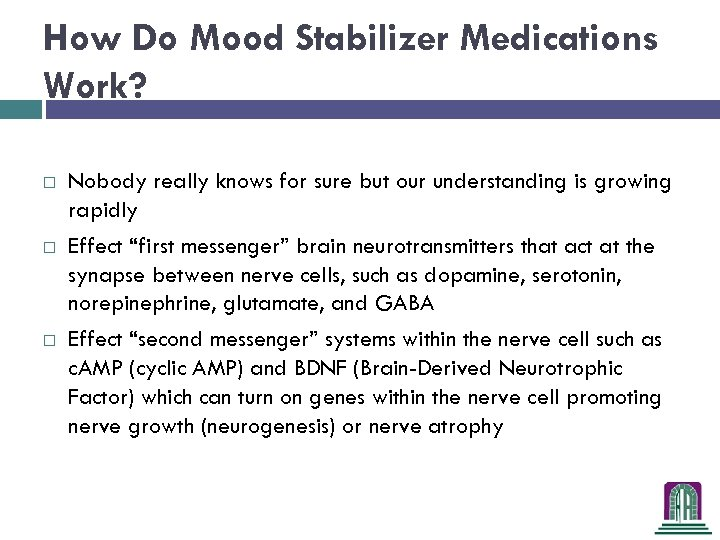 How Do Mood Stabilizer Medications Work? Nobody really knows for sure but our understanding