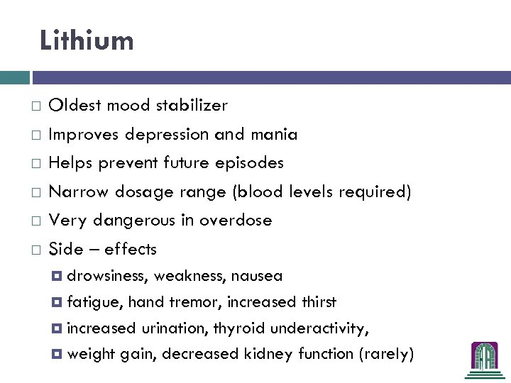 Lithium Oldest mood stabilizer Improves depression and mania Helps prevent future episodes Narrow dosage