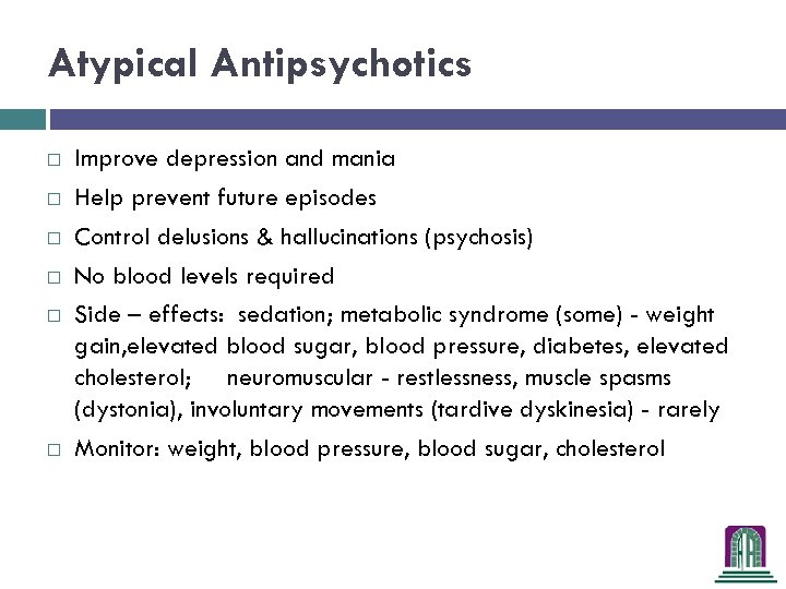 Atypical Antipsychotics Improve depression and mania Help prevent future episodes Control delusions & hallucinations