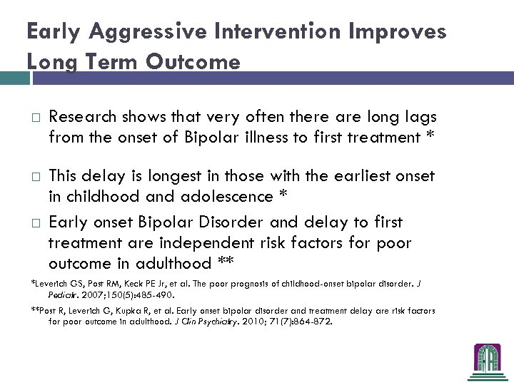 Early Aggressive Intervention Improves Long Term Outcome Research shows that very often there are