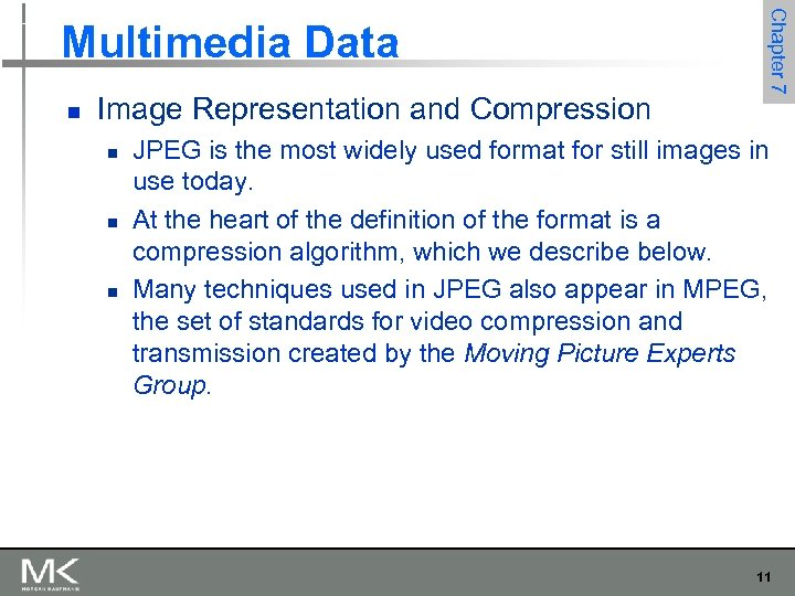 n Image Representation and Compression n Chapter 7 Multimedia Data JPEG is the most